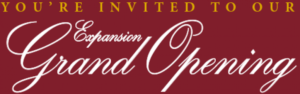You're Invited to our Expansion Grand Opening